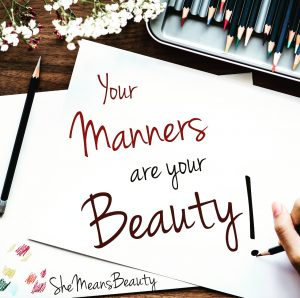 Your manners are your beauty.